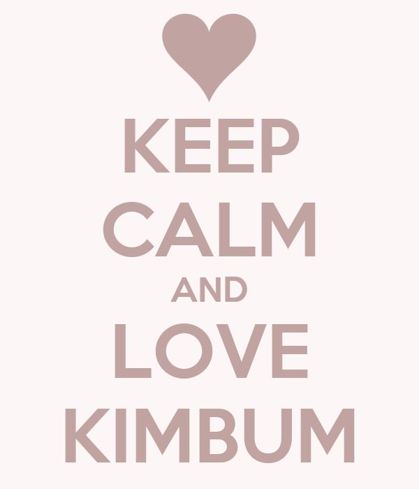 KEEP CALM AND LOVE KIMBUM