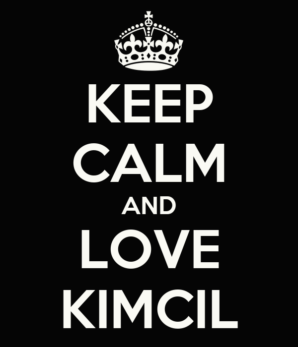 KEEP CALM AND LOVE KIMCIL