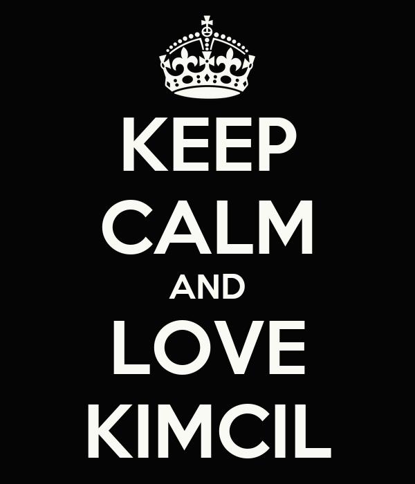 KEEP CALM AND LOVE KIMCIL