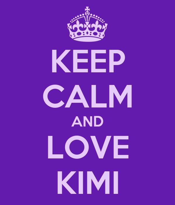 KEEP CALM AND LOVE KIMI