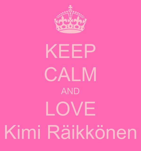 KEEP CALM AND LOVE Kimi Räikkönen