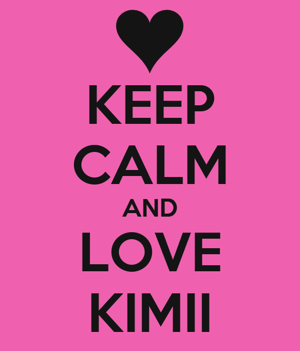 KEEP CALM AND LOVE KIMII