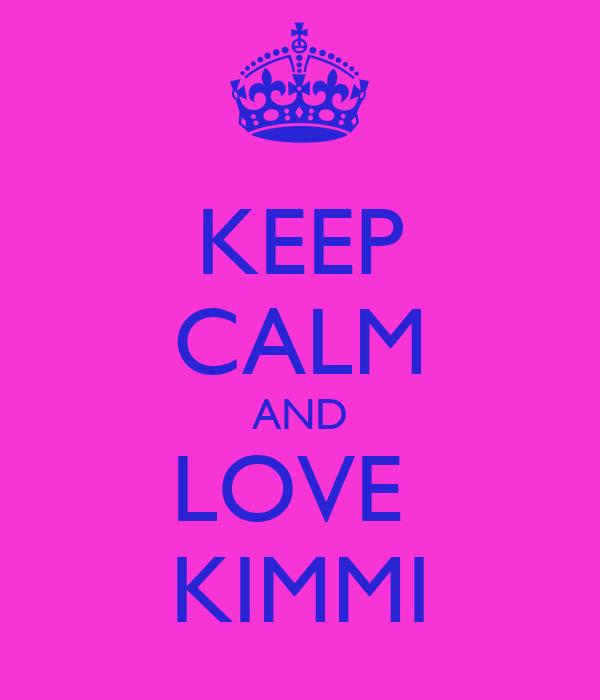 KEEP CALM AND LOVE  KIMMI