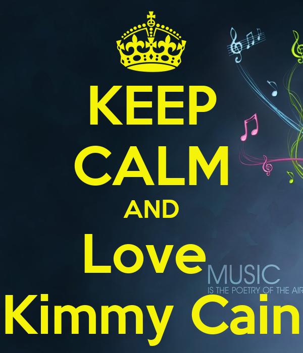KEEP CALM AND Love  Kimmy Cain