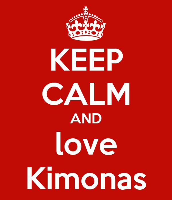 KEEP CALM AND love Kimonas