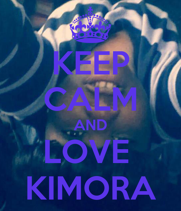 KEEP CALM AND LOVE  KIMORA