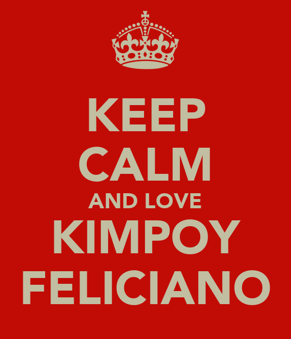 KEEP CALM AND LOVE KIMPOY FELICIANO