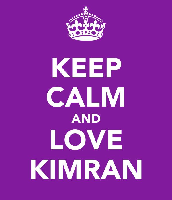 KEEP CALM AND LOVE KIMRAN