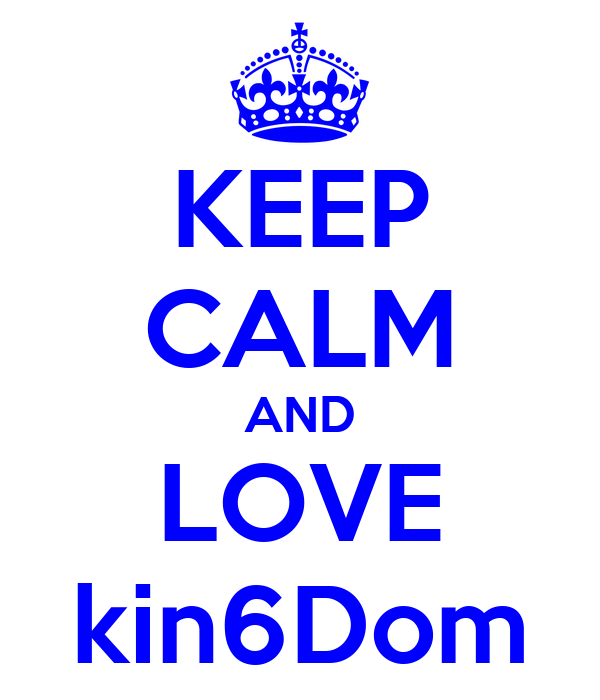 KEEP CALM AND LOVE kin6Dom