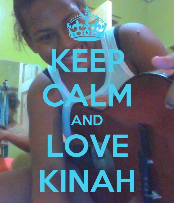 KEEP CALM AND LOVE KINAH