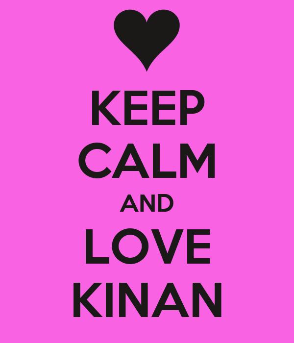 KEEP CALM AND LOVE KINAN
