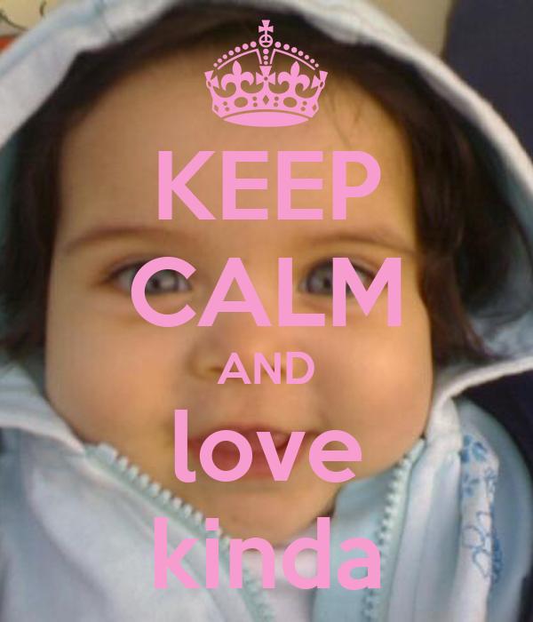 KEEP CALM AND love kinda