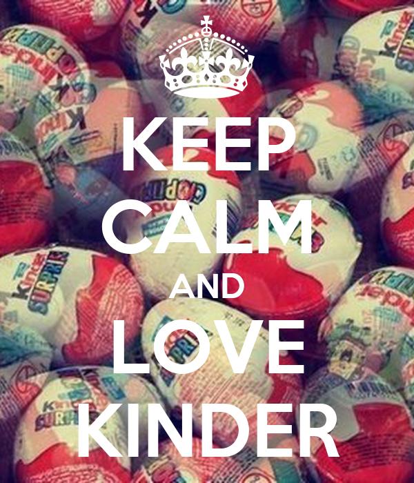 KEEP CALM AND LOVE KINDER