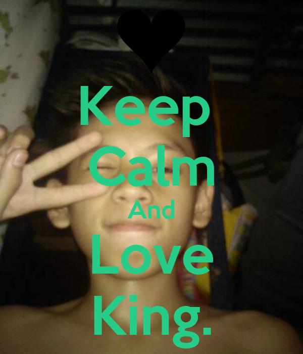 Keep  Calm And Love King.