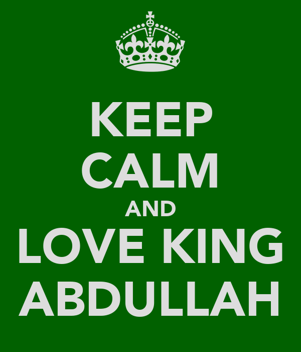KEEP CALM AND LOVE KING ABDULLAH