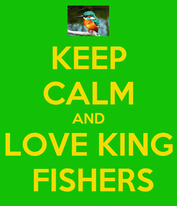 KEEP CALM AND LOVE KING  FISHERS