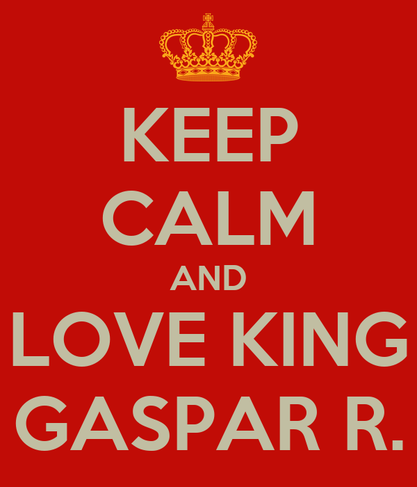 KEEP CALM AND LOVE KING GASPAR R.
