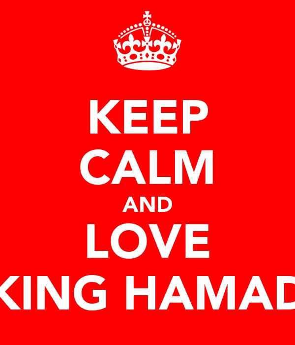 KEEP CALM AND LOVE KING HAMAD