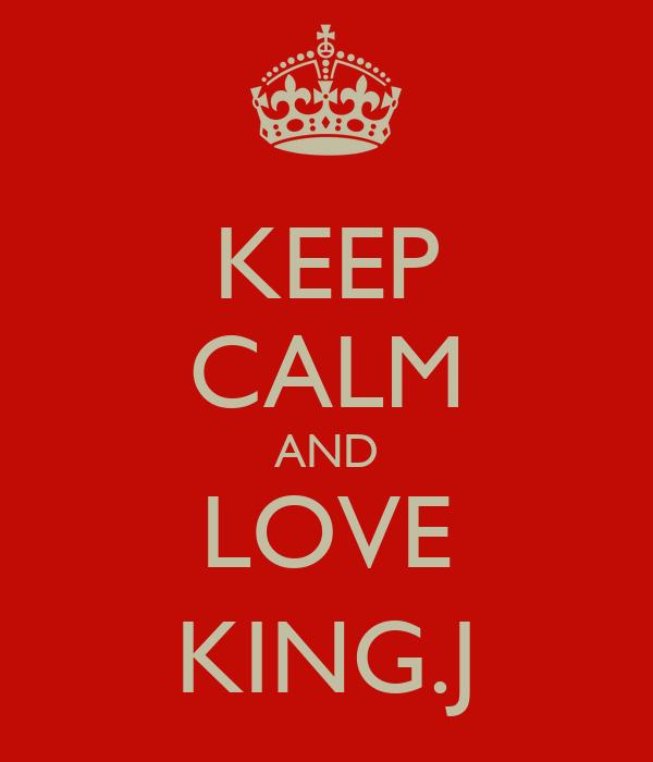 KEEP CALM AND LOVE KING.J