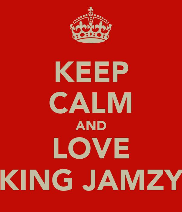 KEEP CALM AND LOVE KING JAMZY