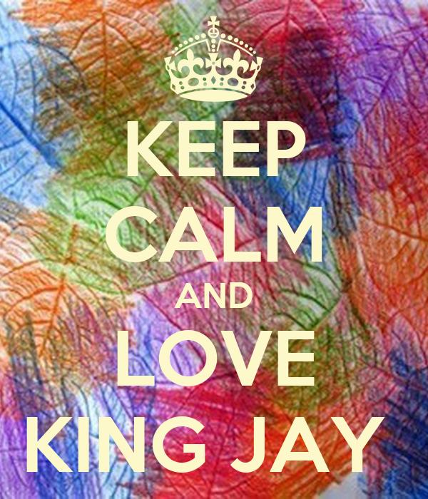 KEEP CALM AND LOVE KING JAY