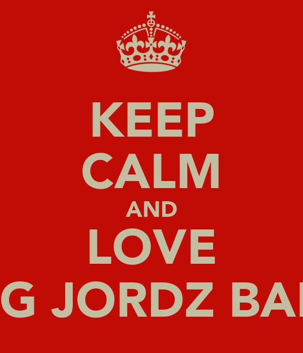 KEEP CALM AND LOVE KING JORDZ BAKER