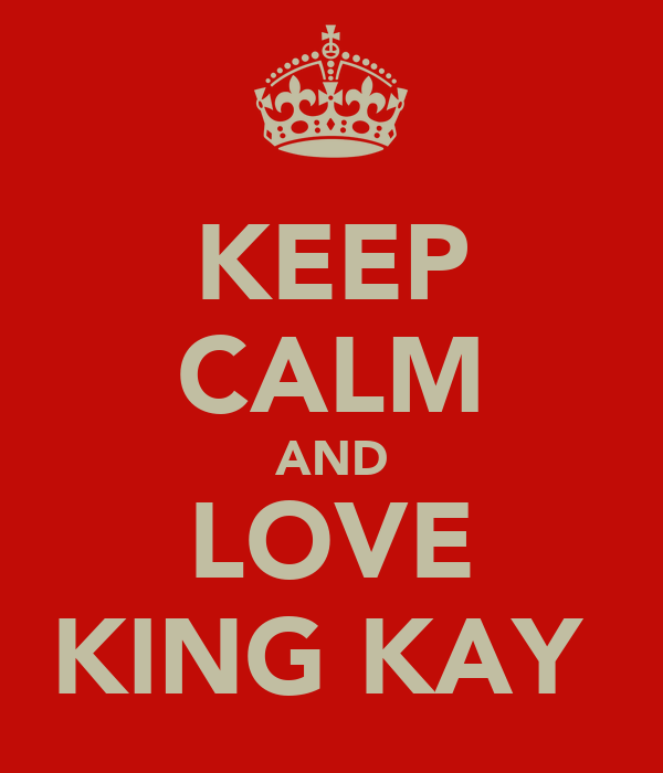 KEEP CALM AND LOVE KING KAY