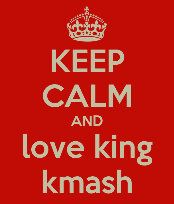 KEEP CALM AND love king kmash