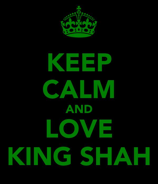 KEEP CALM AND LOVE KING SHAH