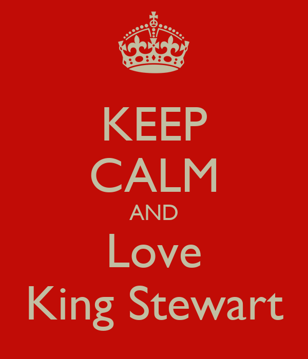 KEEP CALM AND Love King Stewart