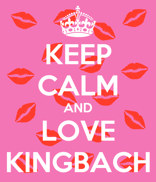 KEEP CALM AND LOVE KINGBACH