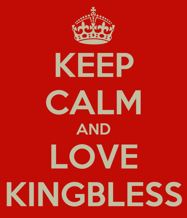 KEEP CALM AND LOVE KINGBLESS