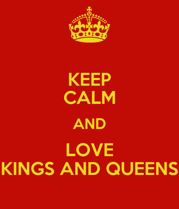 KEEP CALM AND LOVE KINGS AND QUEENS