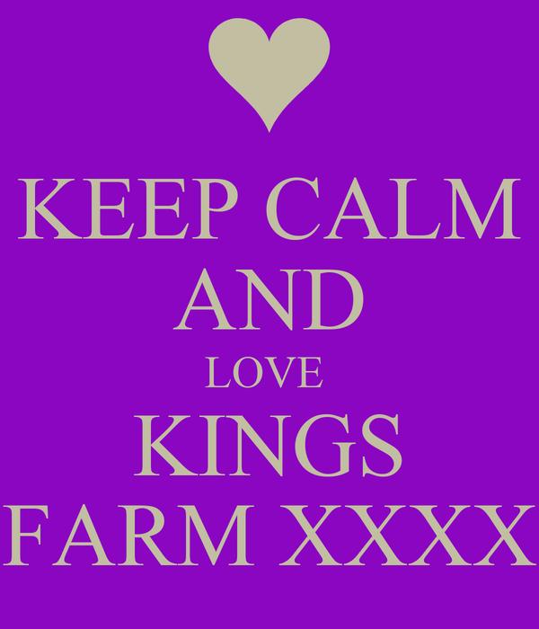KEEP CALM AND LOVE  KINGS FARM XXXX