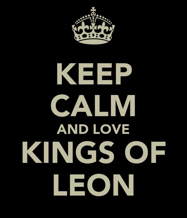 KEEP CALM AND LOVE KINGS OF LEON