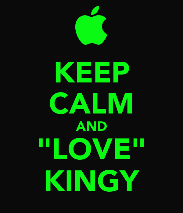 "KEEP CALM AND ""LOVE"" KINGY"