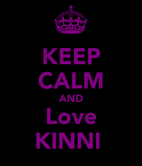 KEEP CALM AND Love KINNI
