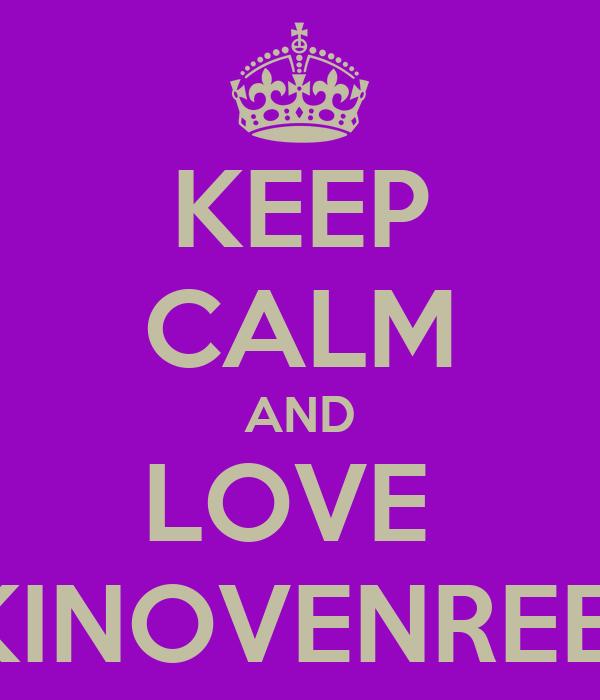 KEEP CALM AND LOVE  KINOVENREE