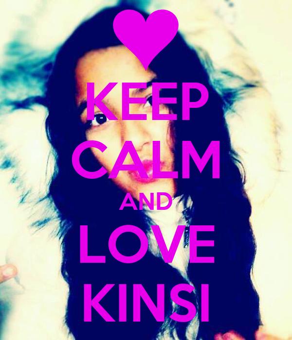 KEEP CALM AND LOVE KINSI
