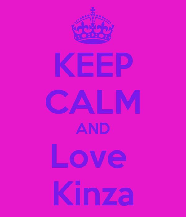 KEEP CALM AND Love  Kinza