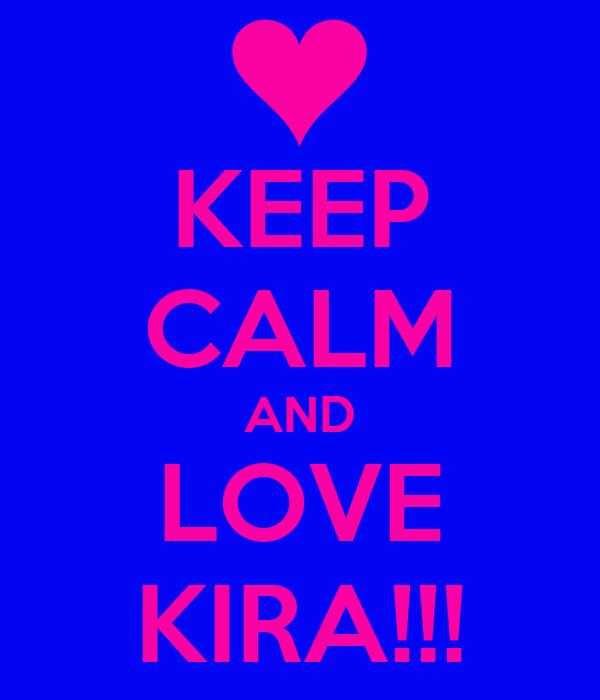 KEEP CALM AND LOVE KIRA!!!