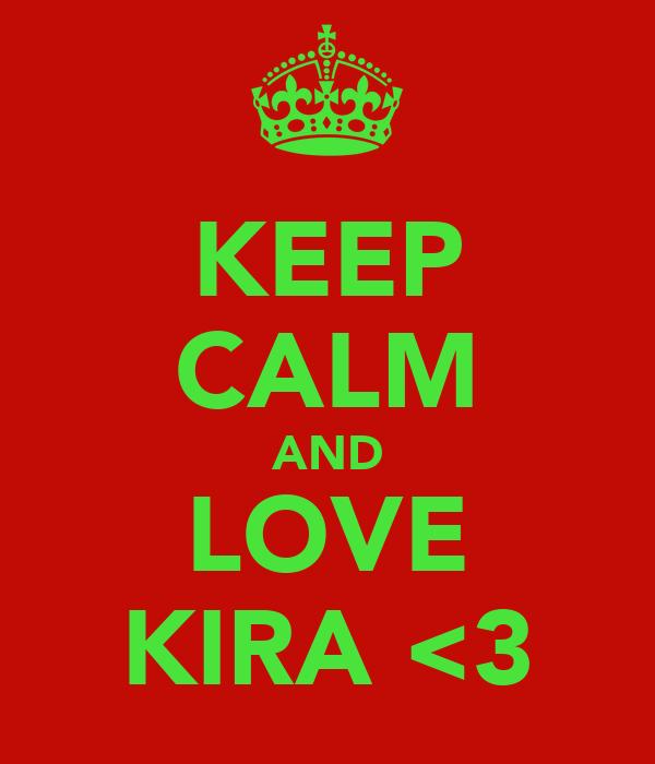 KEEP CALM AND LOVE KIRA <3