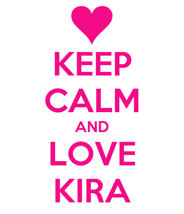 KEEP CALM AND LOVE KIRA