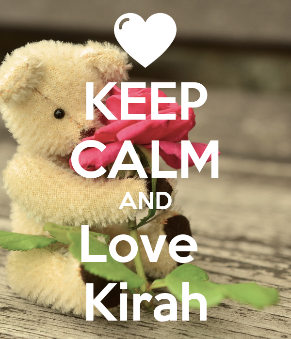KEEP CALM AND Love  Kirah