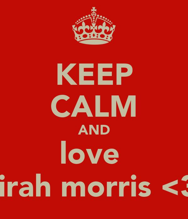 KEEP CALM AND love  kirah morris <3