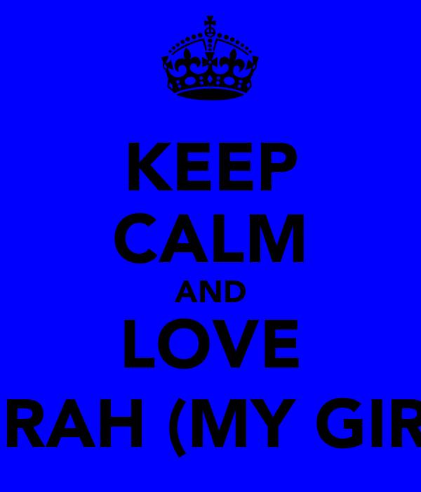 KEEP CALM AND LOVE KIRAH (MY GIRL)