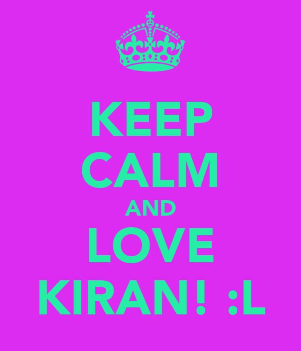 KEEP CALM AND LOVE KIRAN! :L