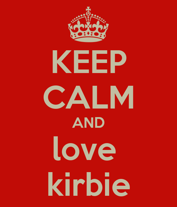 KEEP CALM AND love  kirbie
