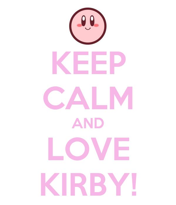 KEEP CALM AND LOVE KIRBY!