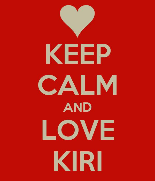 KEEP CALM AND LOVE KIRI